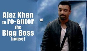 ajaz-khan-to-re-enter-the-bigg-boss-house
